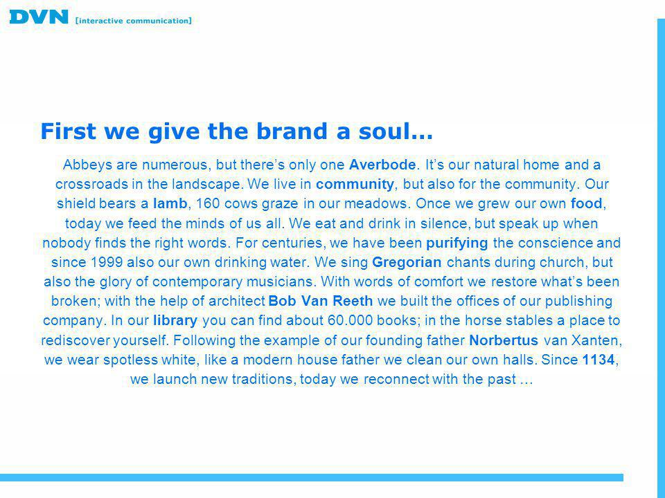 First we give the brand a soul…