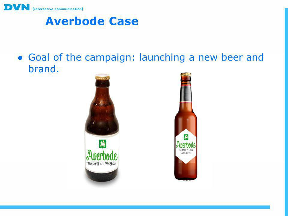 Averbode Case Goal of the campaign: launching a new beer and brand.