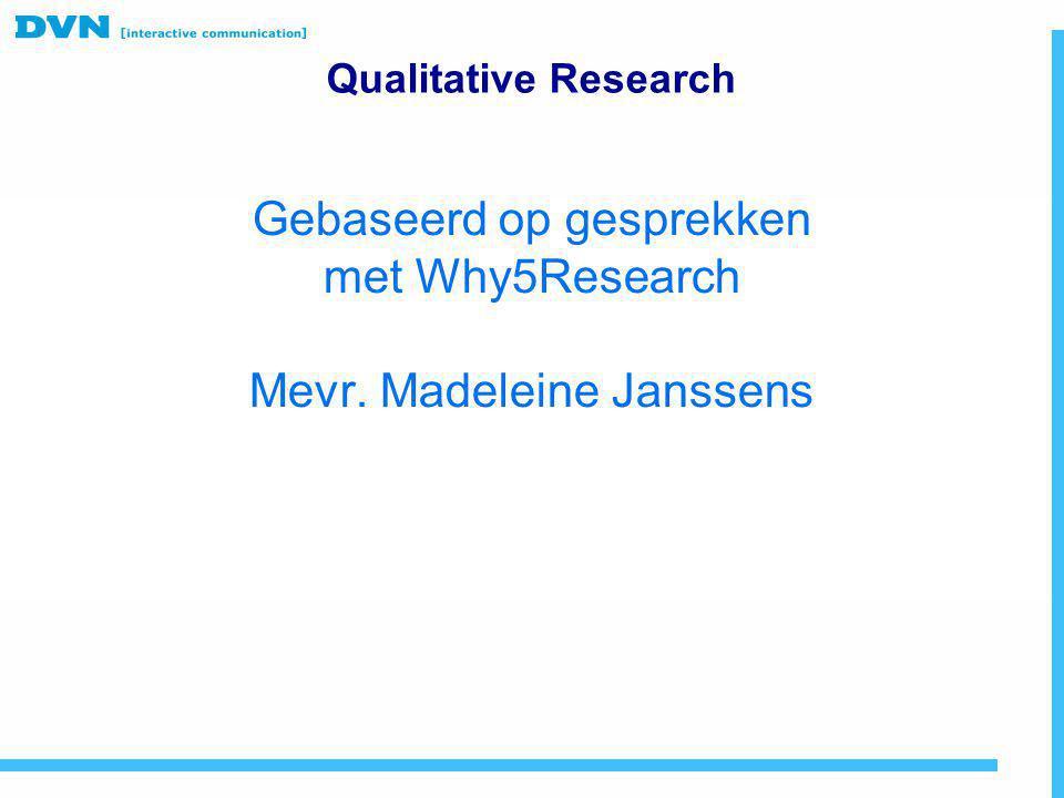 Gebaseerd op gesprekken met Why5Research Mevr. Madeleine Janssens