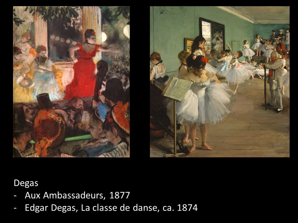 Degas Aux Ambassadeurs, 1877 Edgar Degas, La classe de danse, ca. 1874