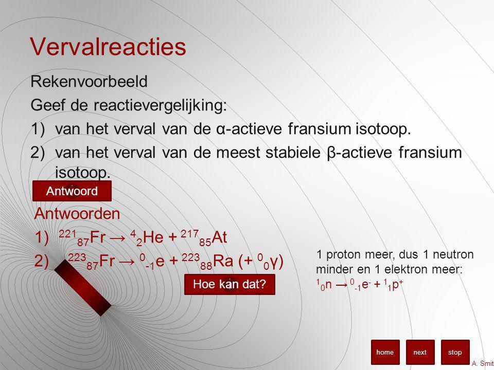 Vervalreacties Rekenvoorbeeld Geef de reactievergelijking: