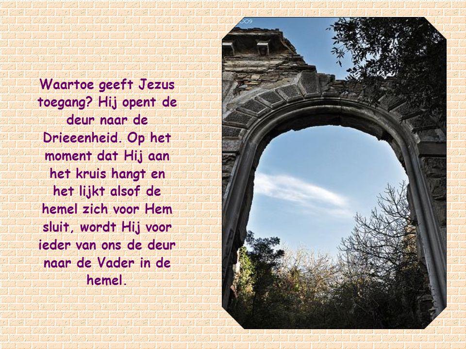 Waartoe geeft Jezus toegang. Hij opent de deur naar de Drieeenheid