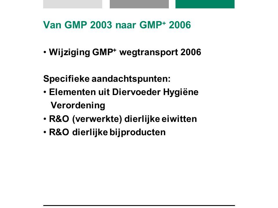 Van GMP 2003 naar GMP+ 2006 Wijziging GMP+ wegtransport 2006