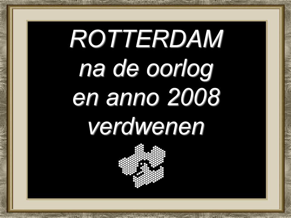 ROTTERDAM na de oorlog en anno 2008 verdwenen