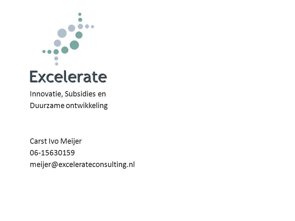 Innovatie, Subsidies en Duurzame ontwikkeling Carst Ivo Meijer 06-15630159 meijer@excelerateconsulting.nl