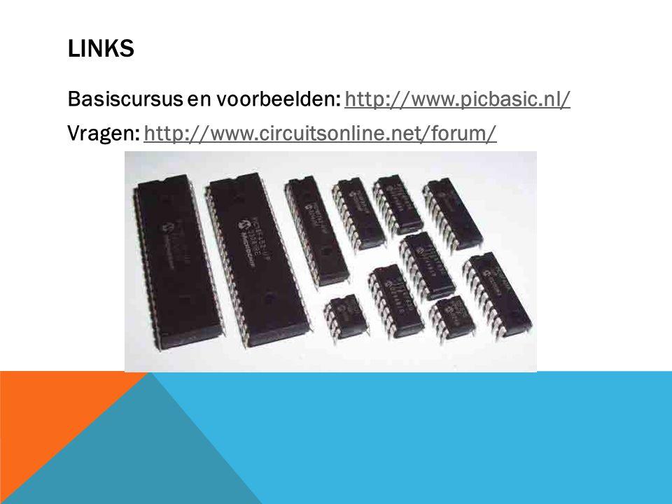 Links Basiscursus en voorbeelden: http://www.picbasic.nl/ Vragen: http://www.circuitsonline.net/forum/