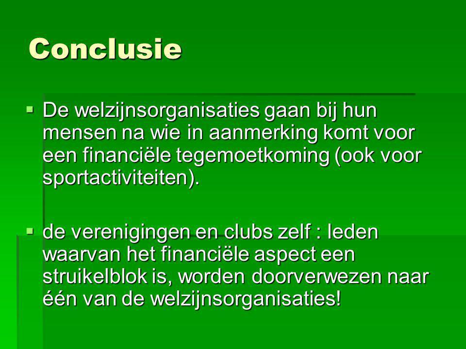 Conclusie De welzijnsorganisaties gaan bij hun mensen na wie in aanmerking komt voor een financiële tegemoetkoming (ook voor sportactiviteiten).