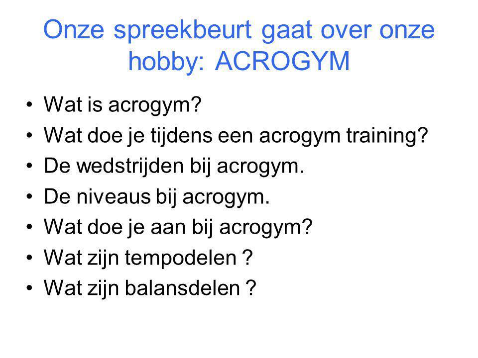 Onze spreekbeurt gaat over onze hobby: ACROGYM