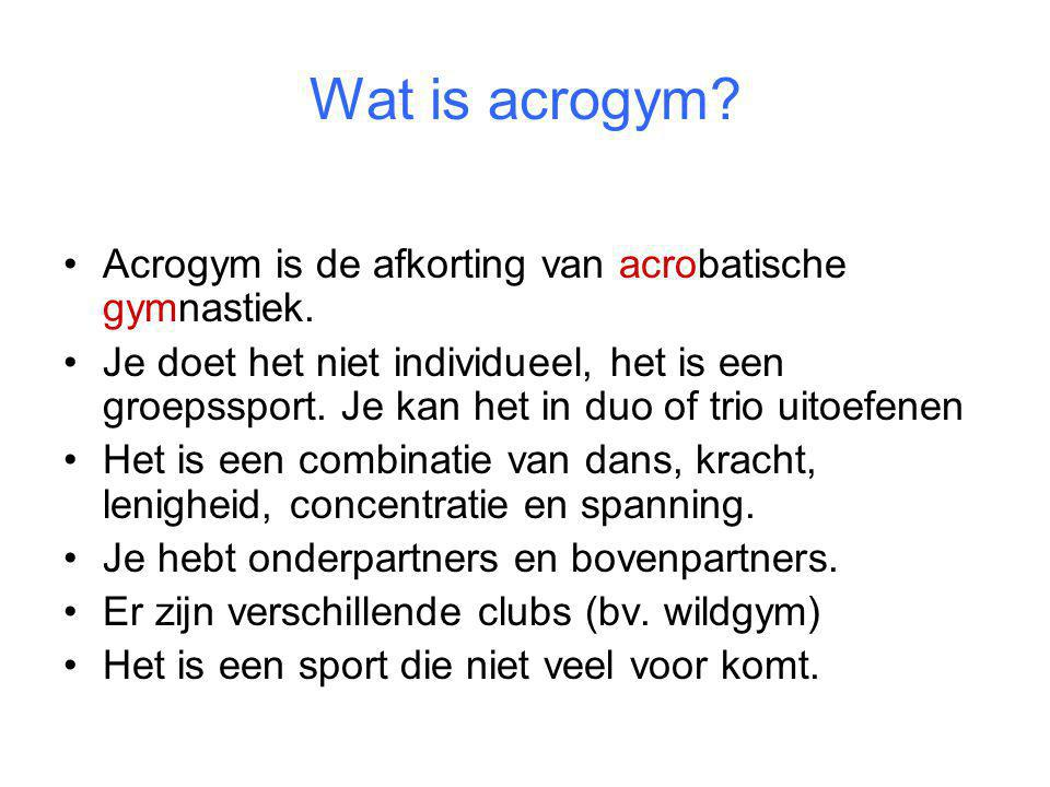 Wat is acrogym Acrogym is de afkorting van acrobatische gymnastiek.