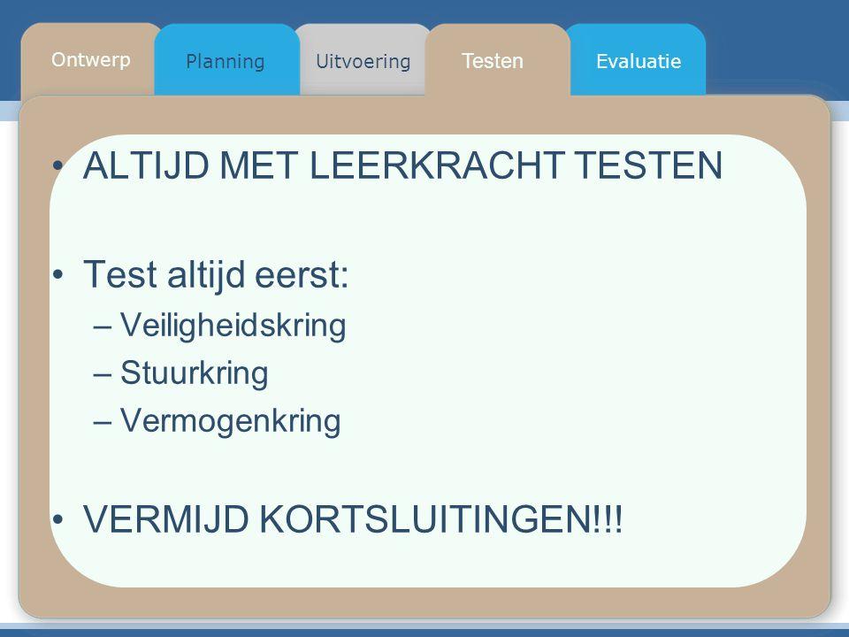 ALTIJD MET LEERKRACHT TESTEN Test altijd eerst: