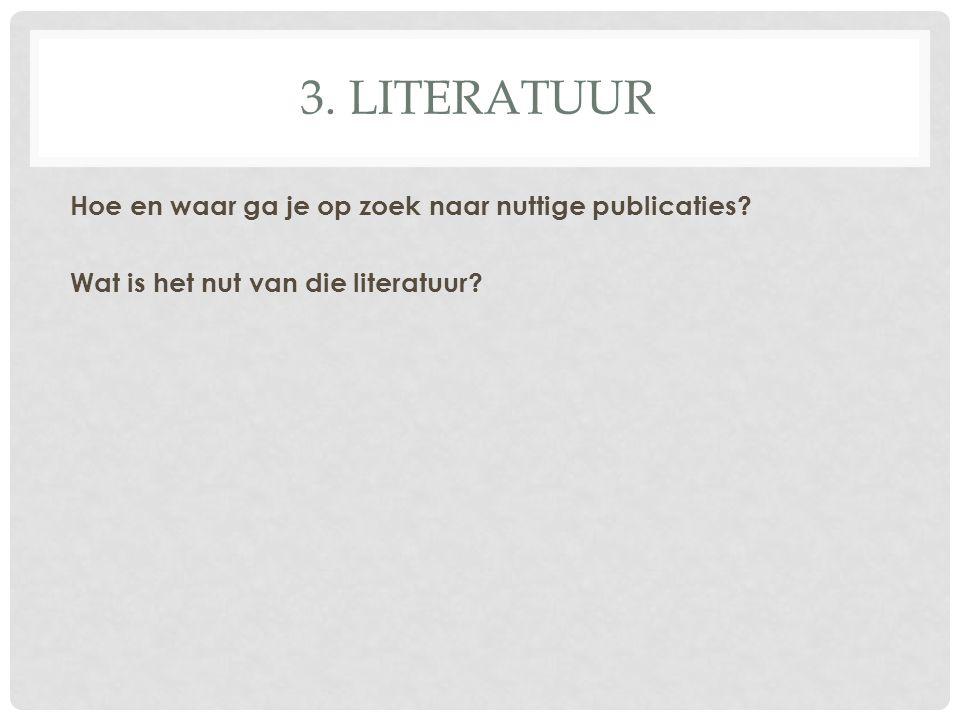 3. LIteratuur Hoe en waar ga je op zoek naar nuttige publicaties.