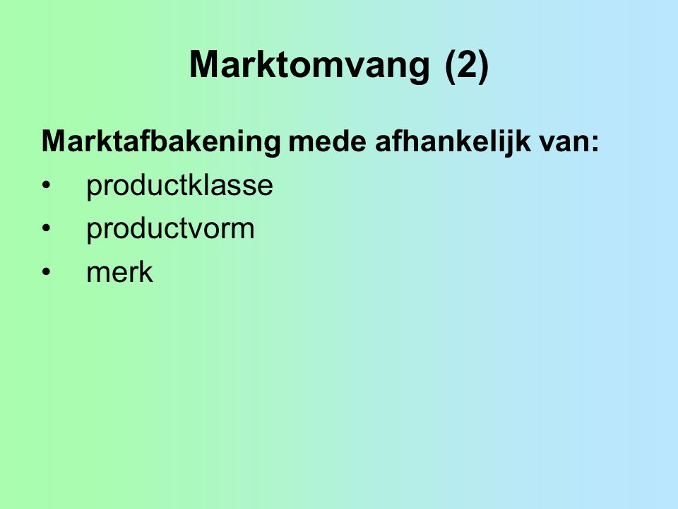 Marktomvang (2) Marktafbakening mede afhankelijk van: productklasse