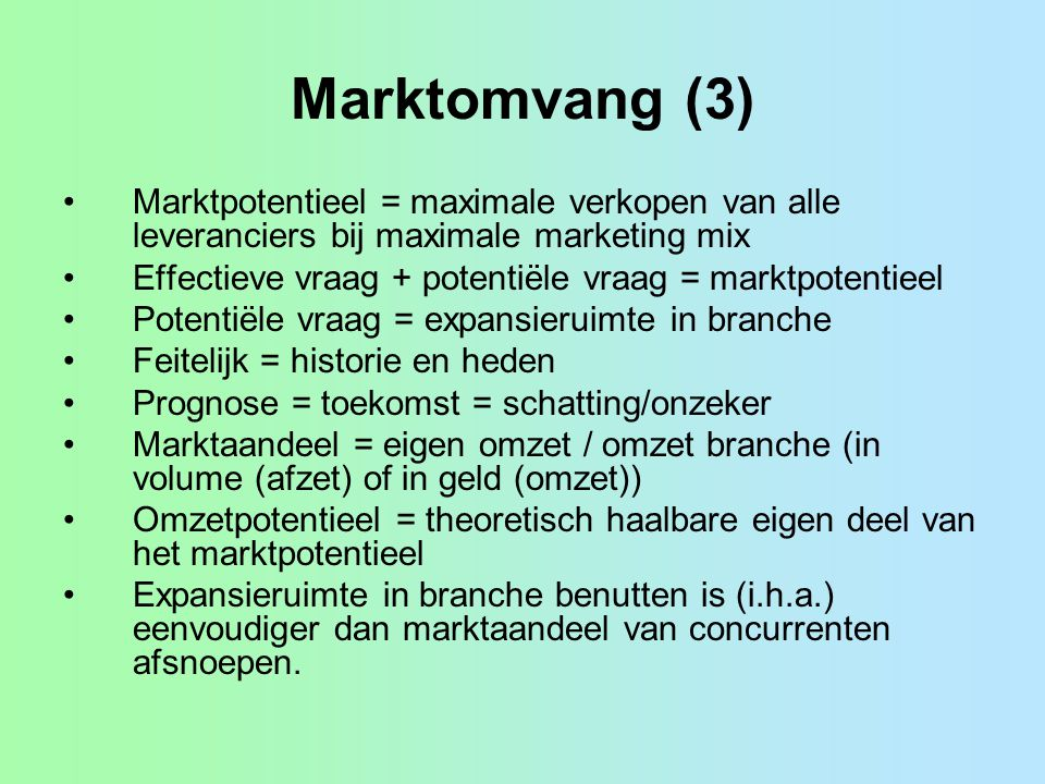 Marktomvang (3) Marktpotentieel = maximale verkopen van alle leveranciers bij maximale marketing mix.
