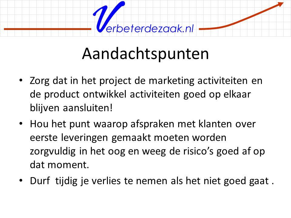 Aandachtspunten Zorg dat in het project de marketing activiteiten en de product ontwikkel activiteiten goed op elkaar blijven aansluiten!