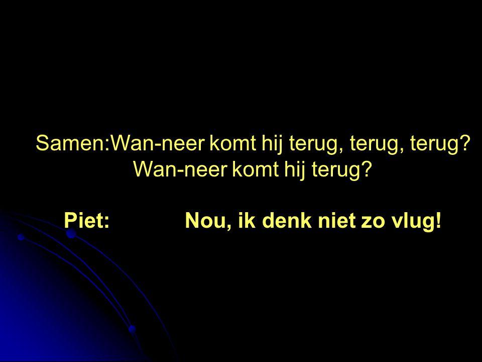 Piet: Nou, ik denk niet zo vlug!