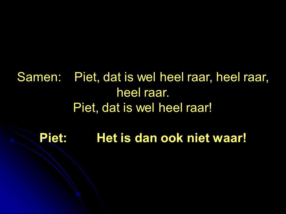 Piet: Het is dan ook niet waar!