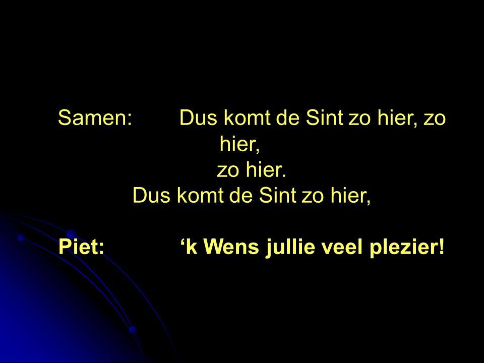 Piet: 'k Wens jullie veel plezier!