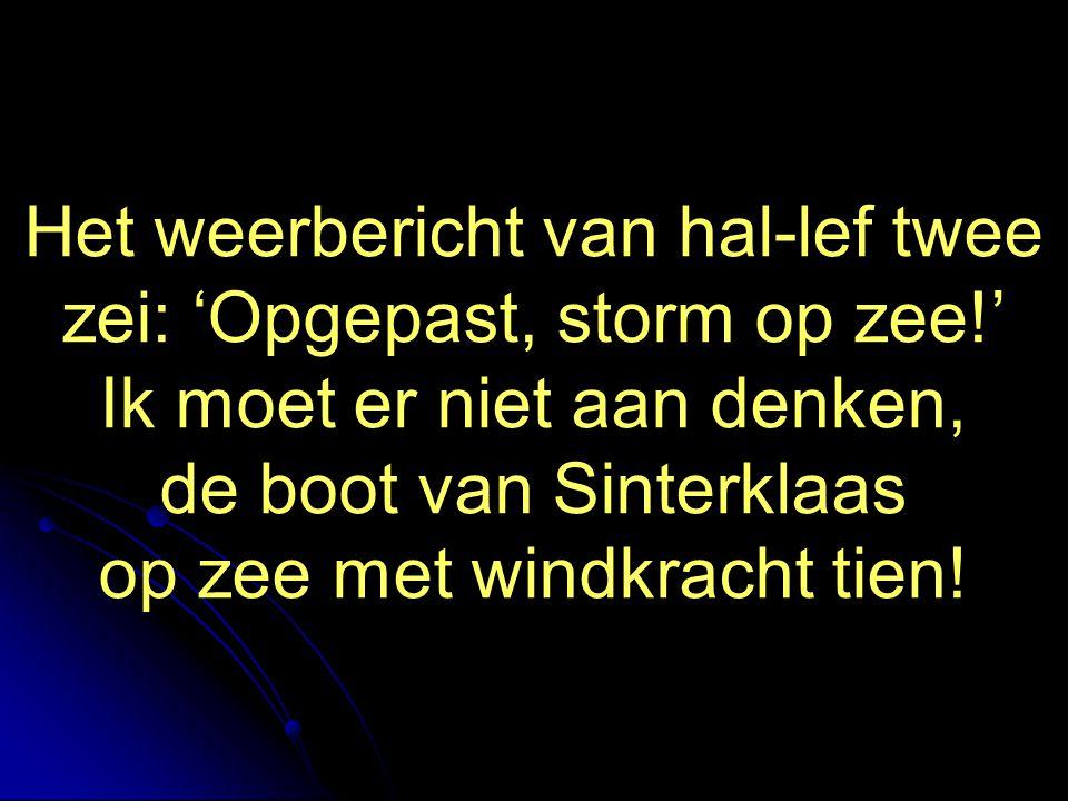 Het weerbericht van hal-lef twee zei: 'Opgepast, storm op zee!'