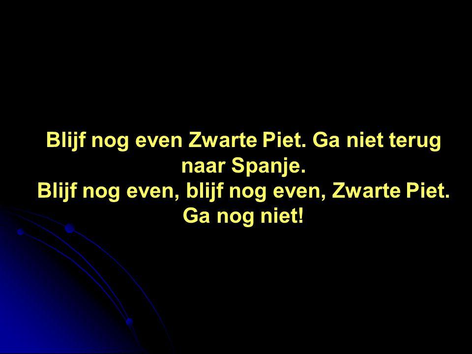 Blijf nog even Zwarte Piet. Ga niet terug naar Spanje.
