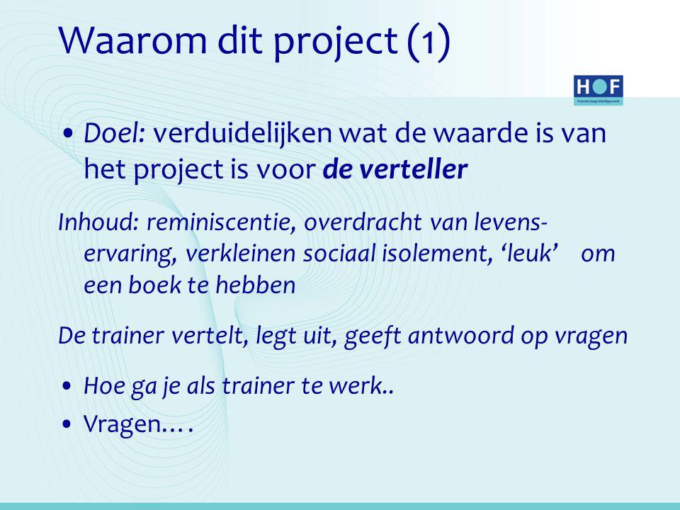 Waarom dit project (1) Doel: verduidelijken wat de waarde is van het project is voor de verteller.