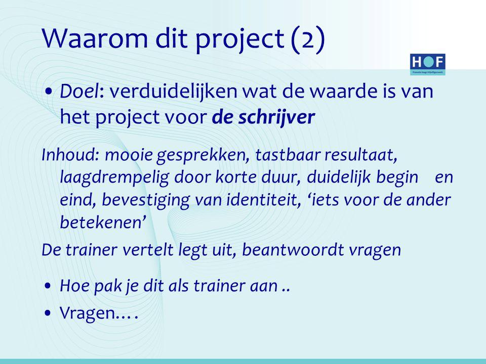 Waarom dit project (2) Doel: verduidelijken wat de waarde is van het project voor de schrijver.
