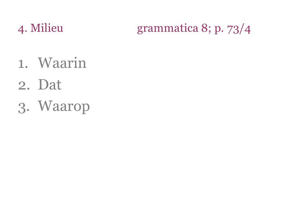 4. Milieu grammatica 8; p. 73/4 Waarin Dat Waarop