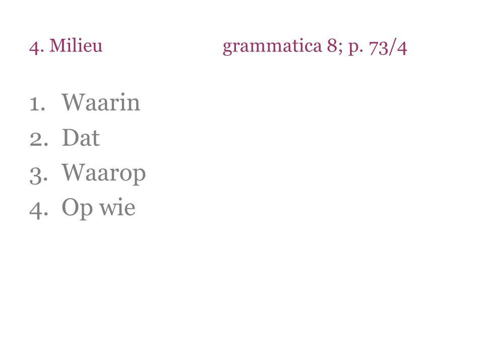 4. Milieu grammatica 8; p. 73/4 Waarin Dat Waarop Op wie