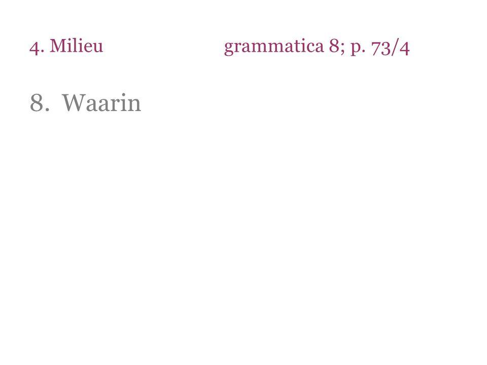 4. Milieu grammatica 8; p. 73/4 Waarin