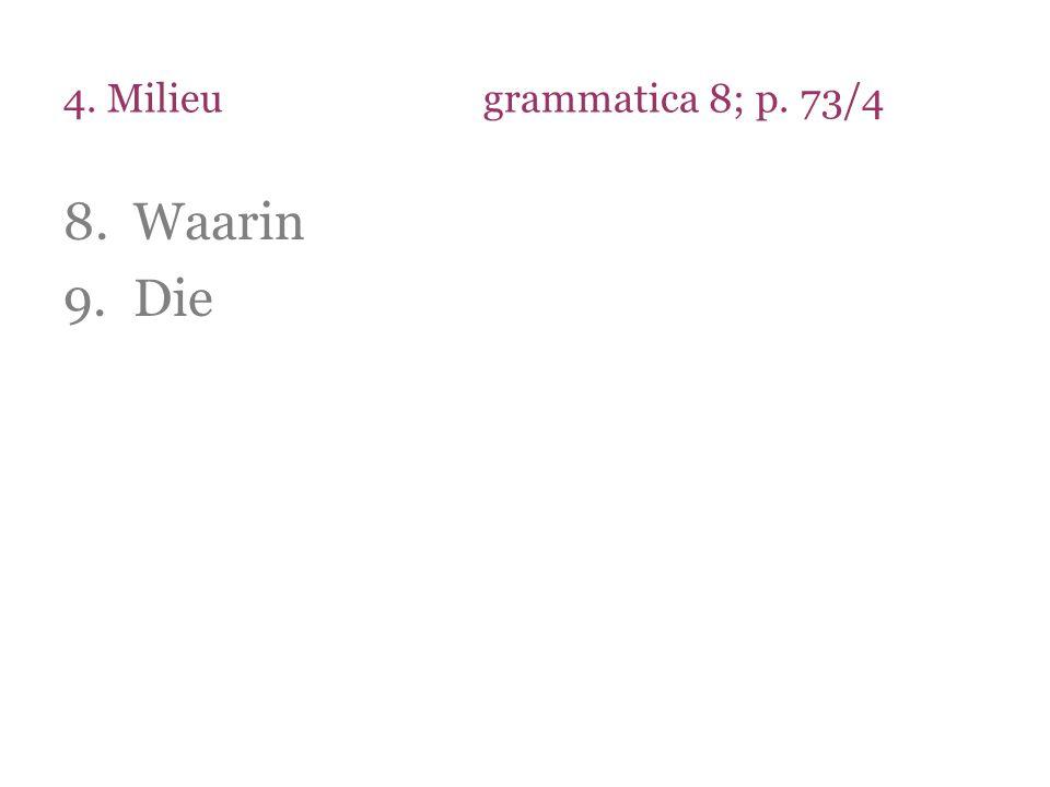 4. Milieu grammatica 8; p. 73/4 Waarin Die
