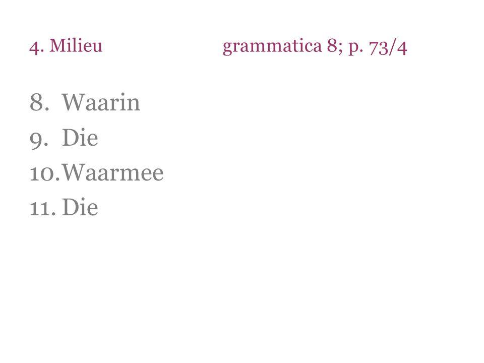 4. Milieu grammatica 8; p. 73/4 Waarin Die Waarmee