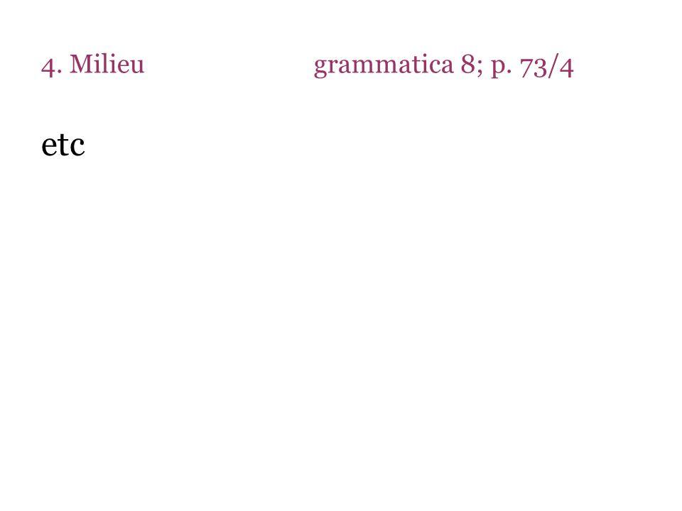 4. Milieu grammatica 8; p. 73/4 etc