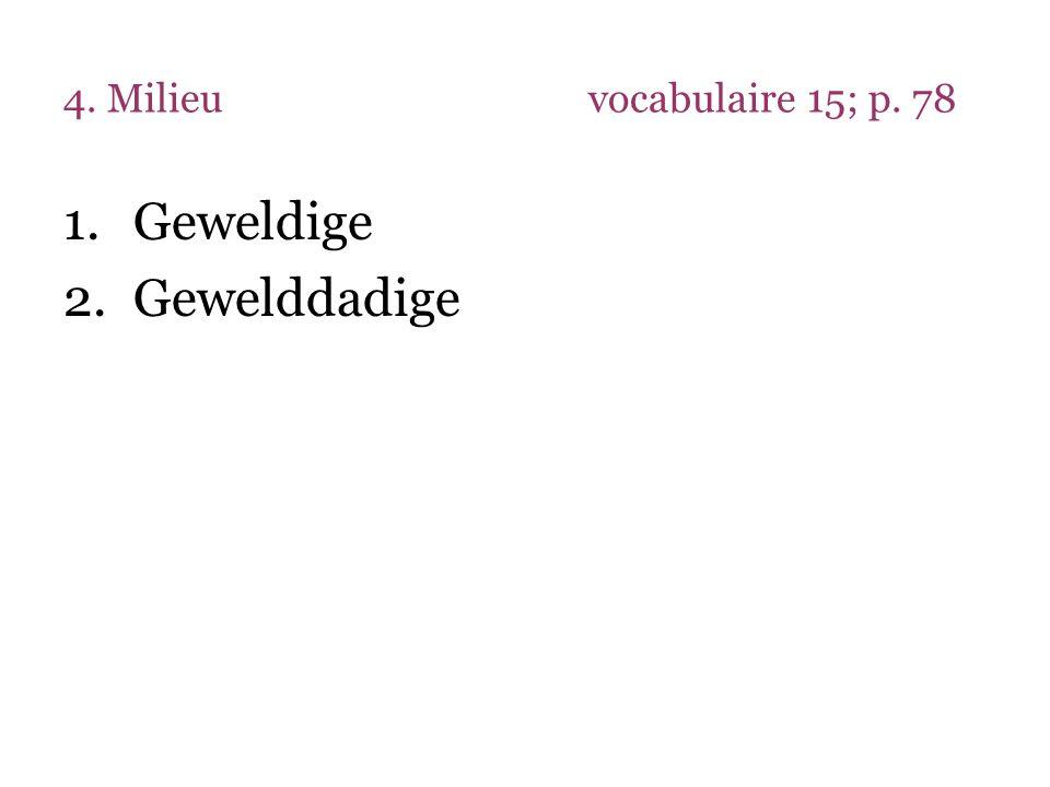 4. Milieu vocabulaire 15; p. 78 Geweldige Gewelddadige
