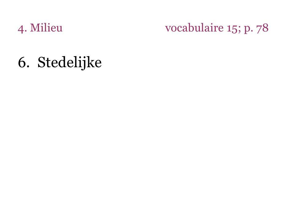 4. Milieu vocabulaire 15; p. 78 Stedelijke