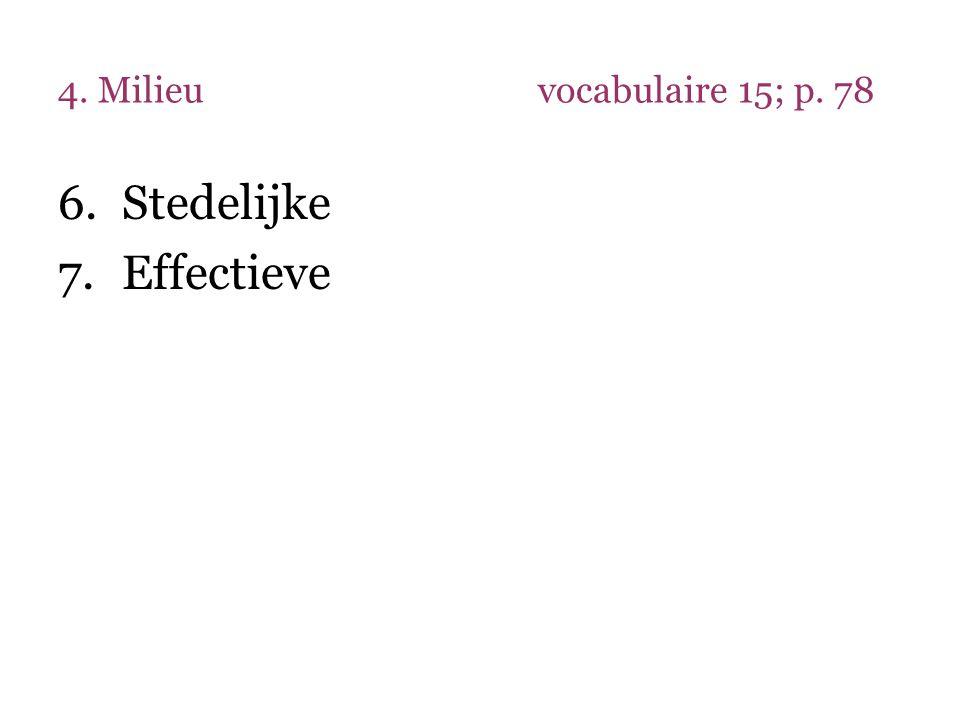 4. Milieu vocabulaire 15; p. 78 Stedelijke Effectieve