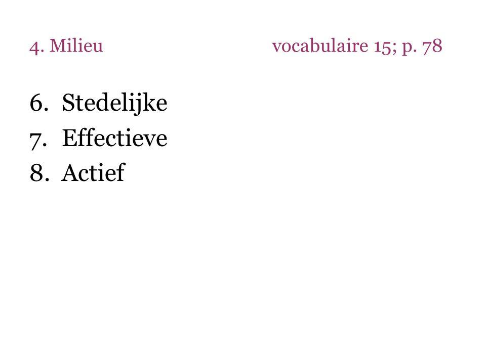 4. Milieu vocabulaire 15; p. 78 Stedelijke Effectieve Actief