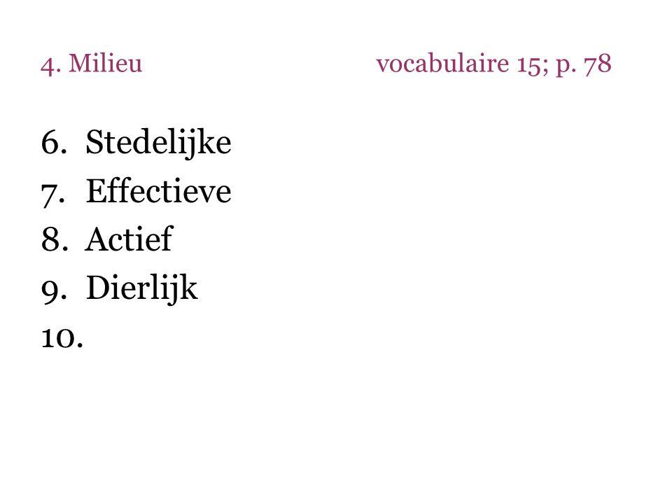 4. Milieu vocabulaire 15; p. 78 Stedelijke Effectieve Actief Dierlijk