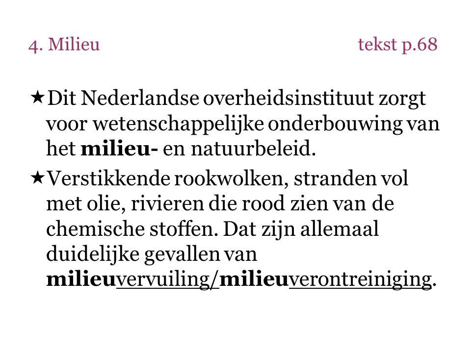 4. Milieu tekst p.68 Dit Nederlandse overheidsinstituut zorgt voor wetenschappelijke onderbouwing van het milieu- en natuurbeleid.