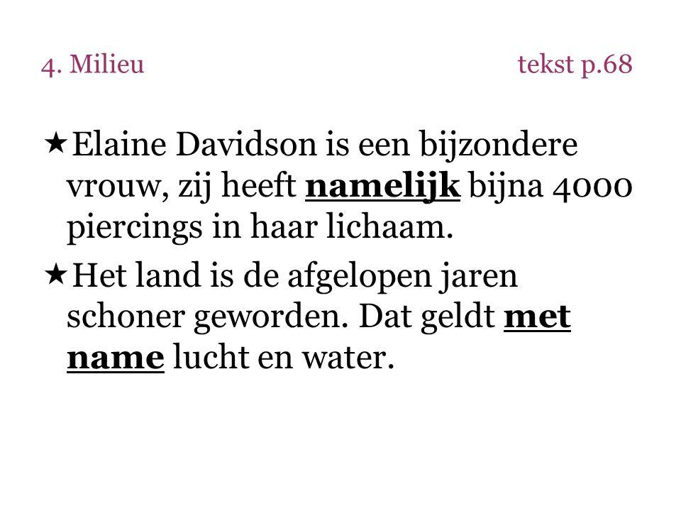 4. Milieu tekst p.68 Elaine Davidson is een bijzondere vrouw, zij heeft namelijk bijna 4000 piercings in haar lichaam.