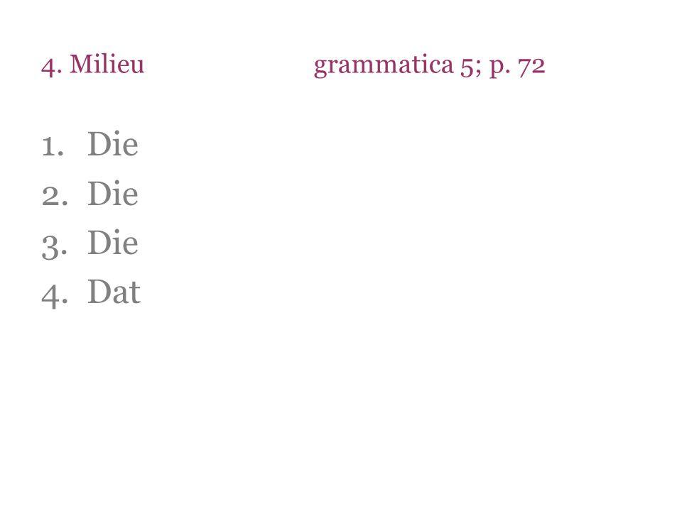 4. Milieu grammatica 5; p. 72 Die Dat
