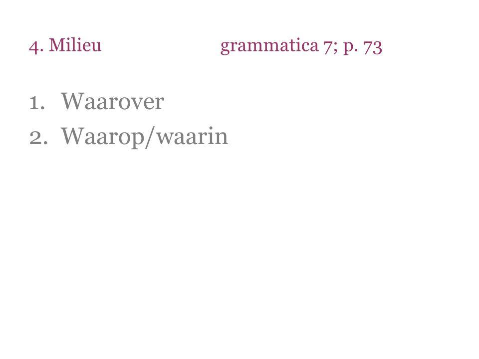 4. Milieu grammatica 7; p. 73 Waarover Waarop/waarin