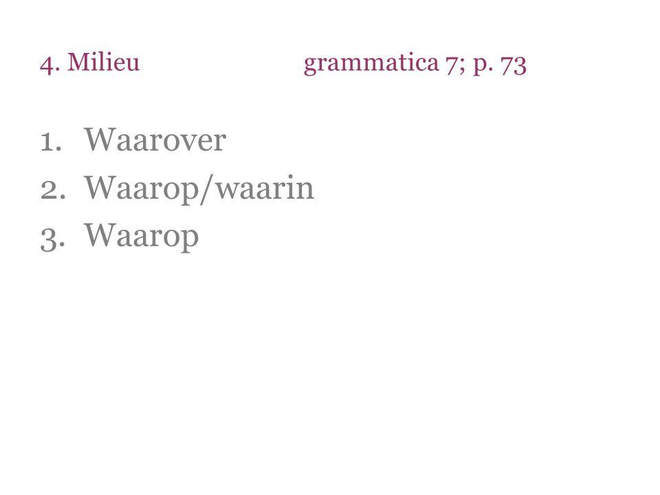4. Milieu grammatica 7; p. 73 Waarover Waarop/waarin Waarop