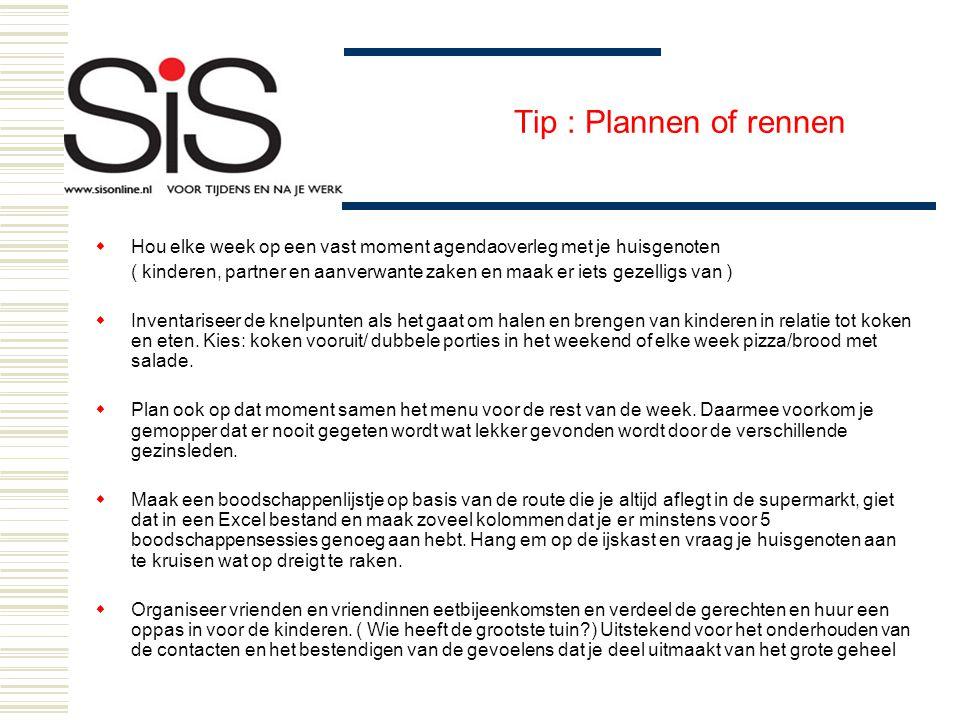 Tip : Plannen of rennen Hou elke week op een vast moment agendaoverleg met je huisgenoten.