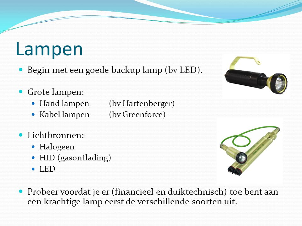 Lampen Begin met een goede backup lamp (bv LED). Grote lampen:
