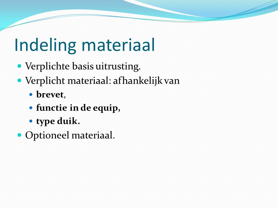 Indeling materiaal Verplichte basis uitrusting.