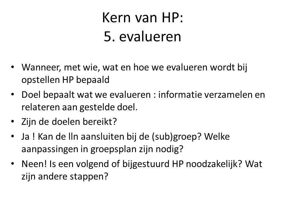 Kern van HP: 5. evalueren Wanneer, met wie, wat en hoe we evalueren wordt bij opstellen HP bepaald.