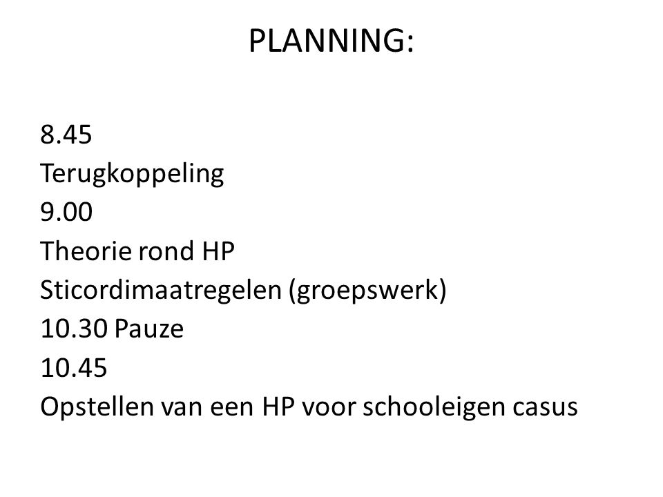 PLANNING: 8.45 Terugkoppeling 9.00 Theorie rond HP