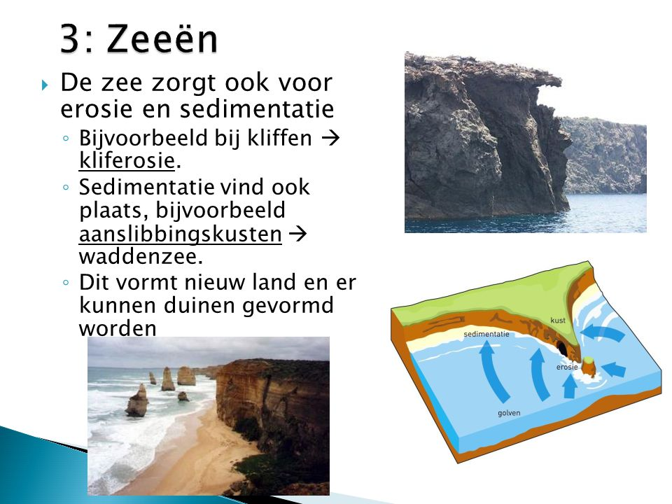 3: Zeeën De zee zorgt ook voor erosie en sedimentatie
