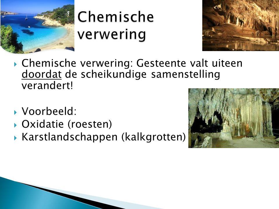 Chemische verwering Chemische verwering: Gesteente valt uiteen doordat de scheikundige samenstelling verandert!