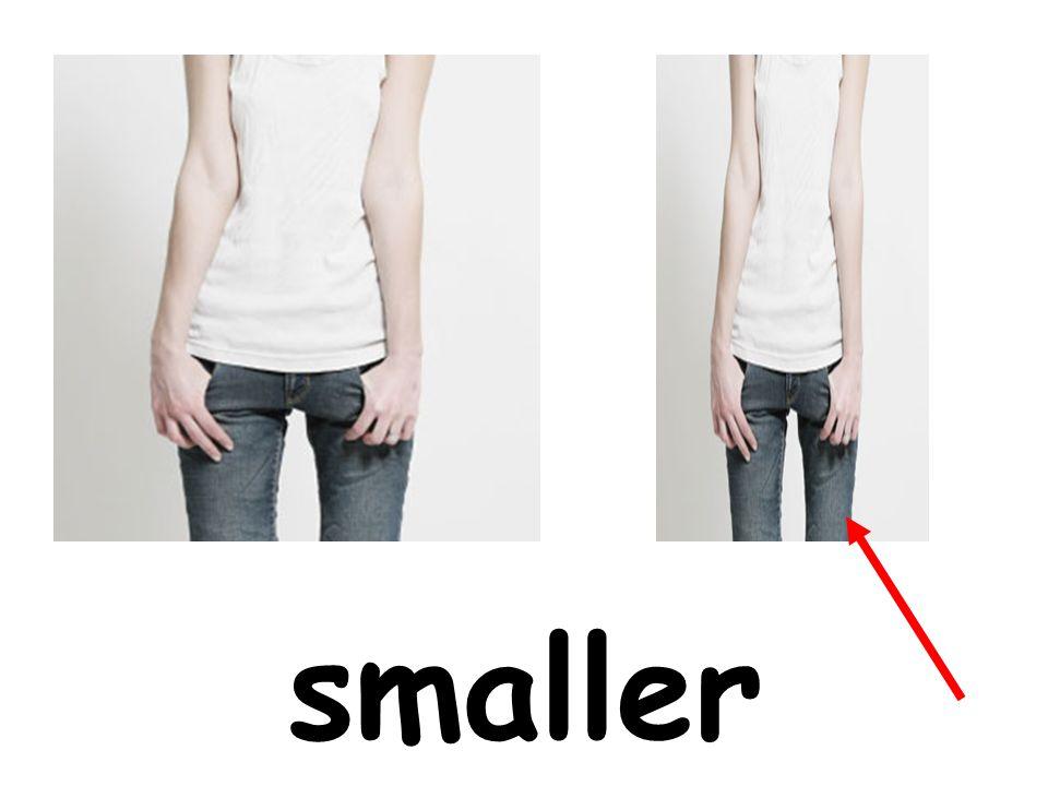 smaller
