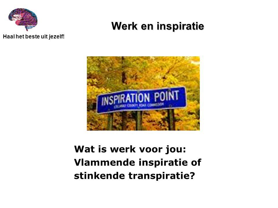 Werk en inspiratie Wat is werk voor jou: Vlammende inspiratie of